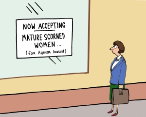 Cartoon about a middle aged woman seeing a sign accepting mature scorned women for an ageism lawsuit.